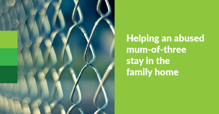Helping an abused mum-of-three stay in the family home